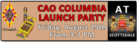 CAO Colombia Launch Party at Cigar King Scottsdale on 8/29 from 3-7 pm