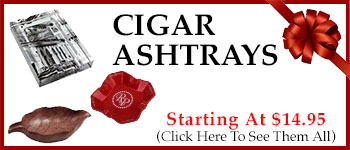 Cigar Ashtrays - Starting @ $14.95!