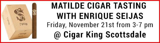 Matilde Cigar Tasting @ Cigar King Scottsdale on 11/21